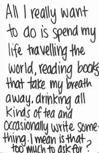 All-I-really-want-to-do-is-spend-my-life-travelling-the-world-reading-books-that-take-my-breath-away